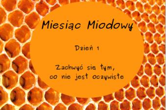 Miesiąc Miodowy – dzień 1: Zachwyć się tym, co nie jest oczywiste
