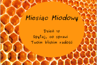 Miesiąc Miodowy – dzień 10: Spytaj, co sprawi Twoim bliskim radość