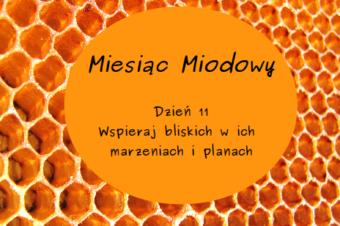 Miesiąc Miodowy – dzień 11: Wspieraj bliskich w ich marzeniach i planach