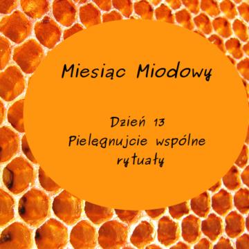 Miesiąc Miodowy – dzień 13: Pielęgnujcie wspólne rytuały