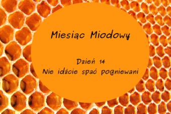 Miesiąc Miodowy – dzień 14: Nie idźcie spać pogniewani