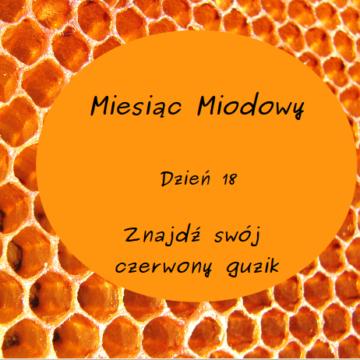 Miesiąc Miodowy – dzień 18: Znadź swój czerwony guzik