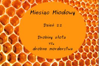 Miesiąc Miodowy – dzień 22: Drobiny złota vs. drobne morderstwa