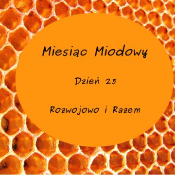 Miesiąc Miodowy – dzień 25: Rozwojowo i Razem