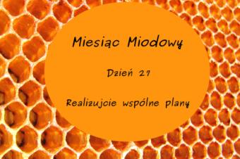 Miesiąc Miodowy: dzień 27 – Realizujcie wspólne plany