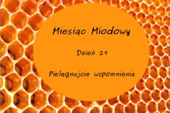 Miesiąc Miodowy: dzień 29 – Pielęgnujcie wspomnienia