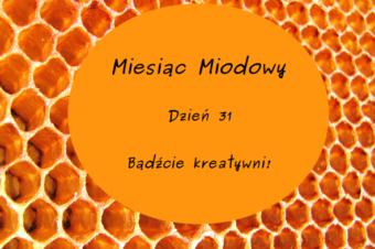 Miesiąc Miodowy: dzień 31 – Bądźcie kreatywni!