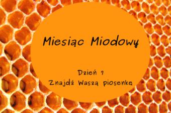 Miesiąc Miodowy – dzień 7: Znajdź Waszą piosenkę