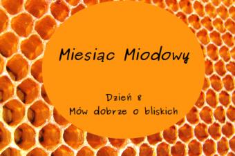 Miesiąc Miodowy – dzień 8: Mów dobrze o bliskich