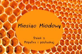 Miesiąc Miodowy – Dzień 2: Popatrz i posłuchaj