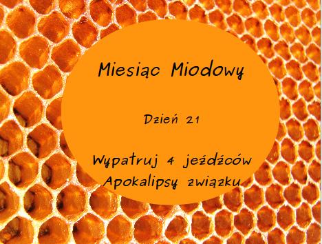 Miesiąc Miodowy – dzień 21: Wypatruj Czterech Jeźdźców Apokalipsy związku