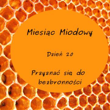 Miesiąc Miodowy – dzień 20: Przyznać się do bezbronności