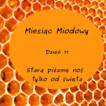 Miesiąc Miodowy – dzień 19: Starą piżamę noś tylko od święta