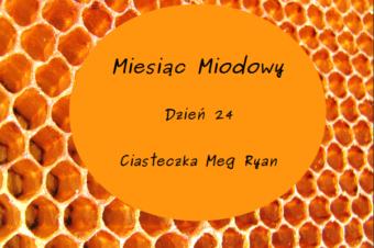 Miesiąc Miodowy – dzień 24: Ciasteczka Meg Ryan